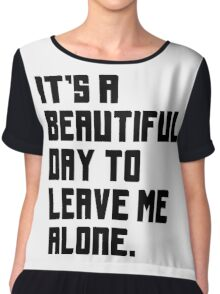 It's a beautiful day to leave me alone. Funny Quote. Chiffon Top