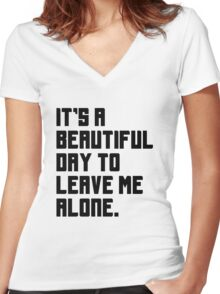 It's a beautiful day to leave me alone. Funny Quote. Women's Fitted V-Neck T-Shirt