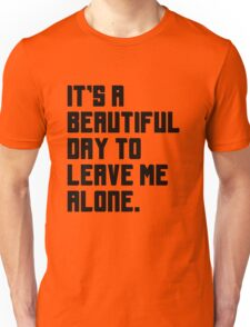 It's a beautiful day to leave me alone. Funny Quote. Unisex T-Shirt