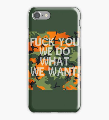 FUCK YOU WE DO WHAT WE WANT. iPhone Case/Skin