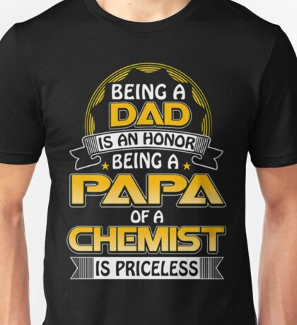 Chemist - Being A Papa Of A Chemist Is Priceless Chemical Shirt Unisex T-Shirt