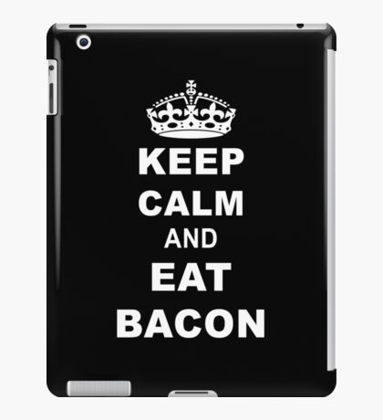 Keep Calm And Eat Bacon T-Shirt iPad Case/Skin
