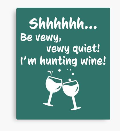 Shhh. be vewy vewy quiet! I'm hunting wine Canvas Print