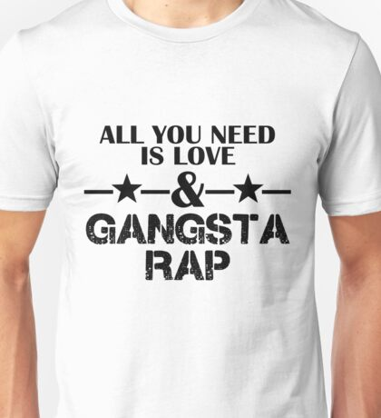 All you need is love & gangsta rap Unisex T-Shirt