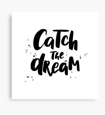 Catch the Dream. Lettering ink quote Canvas Print