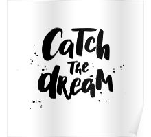 Catch the Dream. Lettering ink quote Poster