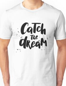Catch the Dream. Lettering ink quote Unisex T-Shirt