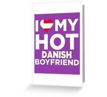 I Love My Hot Danish Boyfriend Greeting Card