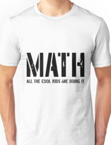 Math. All The Cool Kids Are Doing It- math funny shirts Unisex T-Shirt
