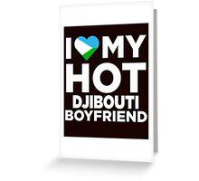 I Love My Hot Djibouti Boyfriend Greeting Card