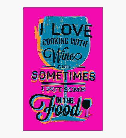 I LOVE COOKING WITH WINE ... Photographic Print
