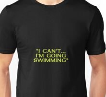 I Can't ... I'm Going Swimming Unisex T-Shirt