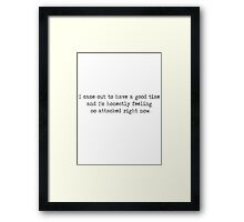 I Came Out to Have a Good Time and I'm Honestly Feeling So Attacked Right Now (Black) Framed Print