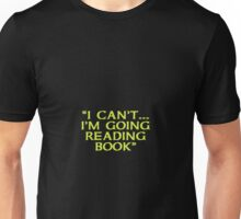 I Can't ... I'm Going Reading Book Unisex T-Shirt