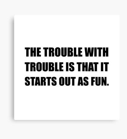 Trouble Starts As Fun Canvas Print