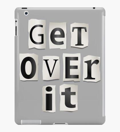 Get over it. iPad Case/Skin