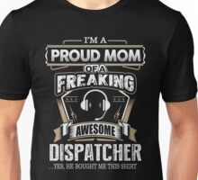 Proud Mom Of A Freaking Awesome Dispatcher  Unisex T-Shirt