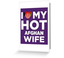 I Love My Hot Afghan Wife Greeting Card