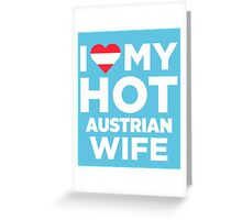 I Love My Hot Austrian Wife Greeting Card