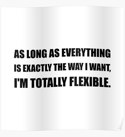 The Way I Want Totally Flexible Poster