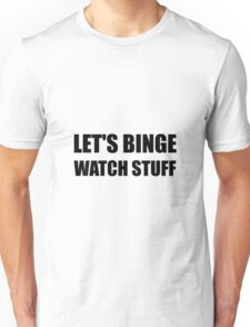 Binge Watch Stuff Unisex T-Shirt