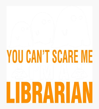 You Cant Scare Me Im A Librarian- future librarian shirt Photographic Print