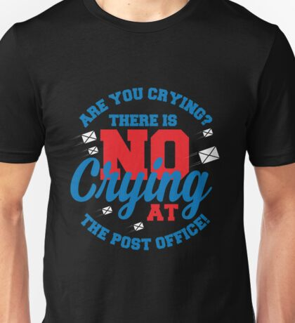 Are You Crying At The Post Office copy Unisex T-Shirt