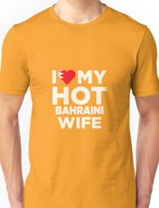 I Love My Hot Bahraini Wife Unisex T-Shirt