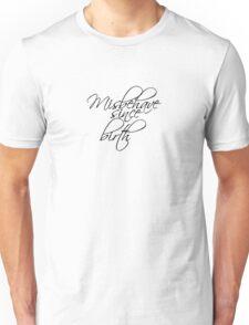Misbehave since birth Unisex T-Shirt