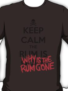 KEEP CALM - Keep Calm and Why Is The Rum Gone T-Shirt