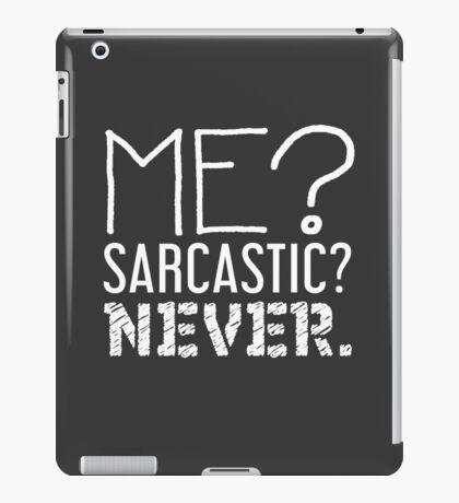 Me? Sarcastic? Never - Statement Tee - Never Sarcastic iPad Case/Skin