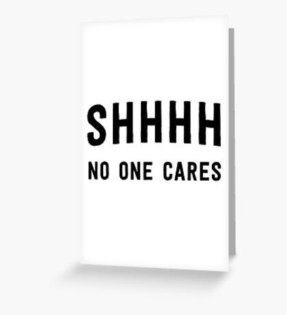 Shh! No one cares Greeting Card