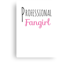 Professional Fangirl  Canvas Print