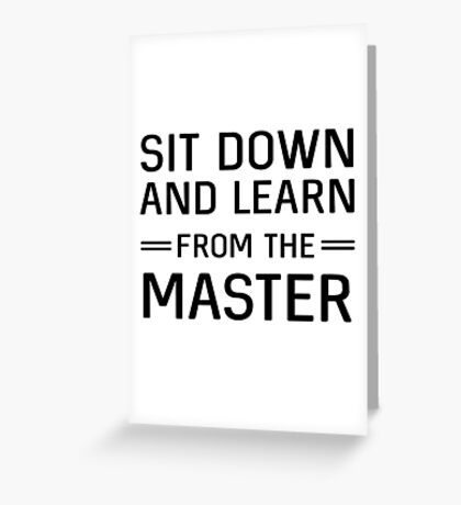 Sit down and learn from the master Greeting Card