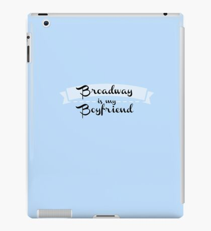 Broadway is my Boyfriend iPad Case/Skin
