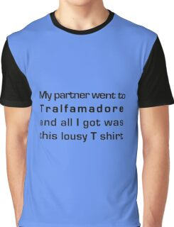 MY PARTNER WENT TO TRALFAMADORE... Graphic T-Shirt