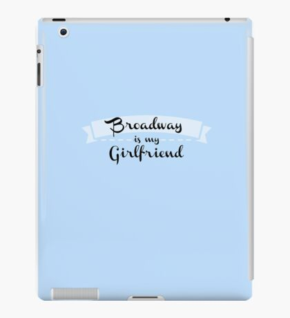 Broadway is my Girlfriend  iPad Case/Skin