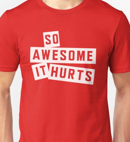 So awesome it hurts Unisex T-Shirt