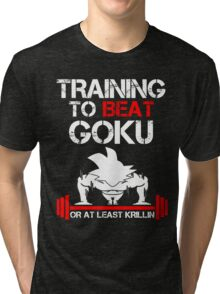 Training To Beat Goku Or At Least Krillin Tri-blend T-Shirt