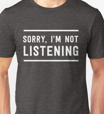 Sorry I'm not listening Unisex T-Shirt