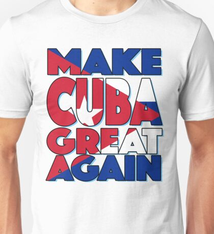 Make Cuba Great Again Unisex T-Shirt