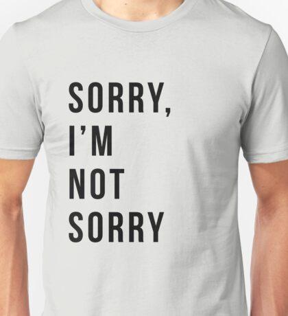 Sorry I'm not sorry Unisex T-Shirt