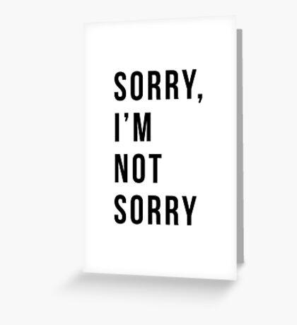 Sorry I'm not sorry Greeting Card