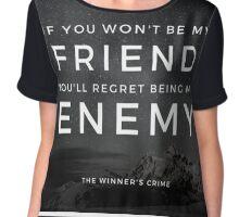 If you wont be my friend... Chiffon Top