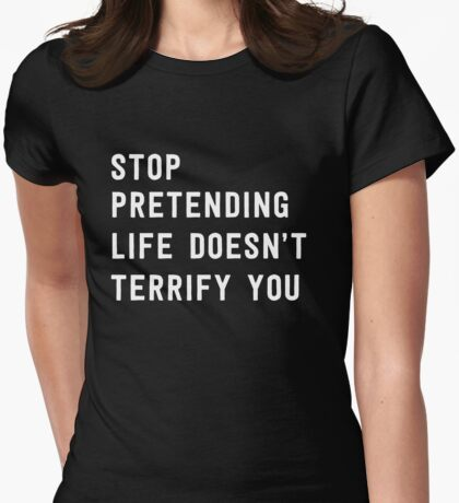 Stop pretending life doesn't terrify you Womens Fitted T-Shirt