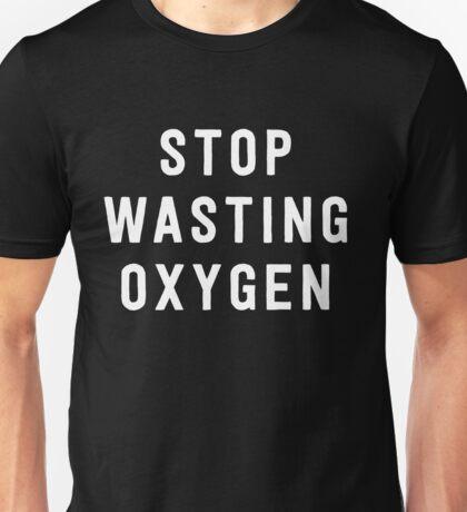 Stop wasting oxygen Unisex T-Shirt