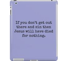 If you don't get out there and sin then Jesus will have died for nothing. iPad Case/Skin