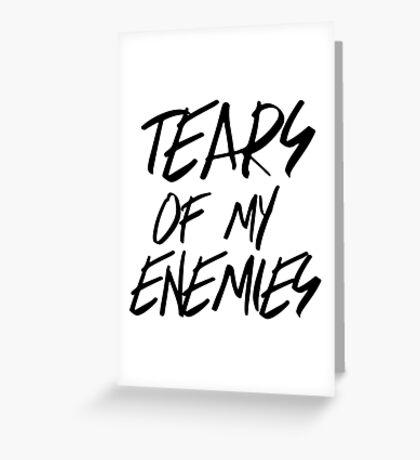 Tears of my enemies Greeting Card