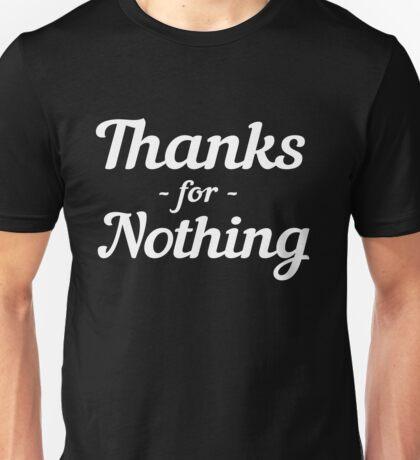 Thanks for nothing Unisex T-Shirt