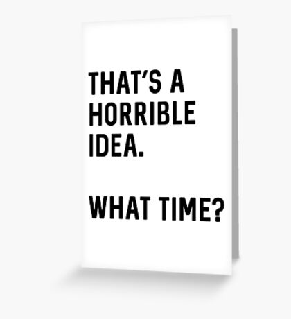 That's a horrible idea. What time? Greeting Card